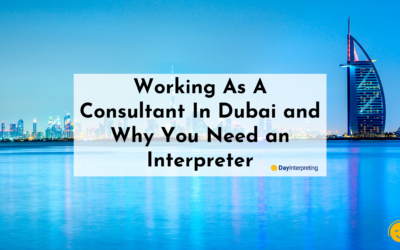 Working As A Consultant In Dubai and Why You Need an Interpreter